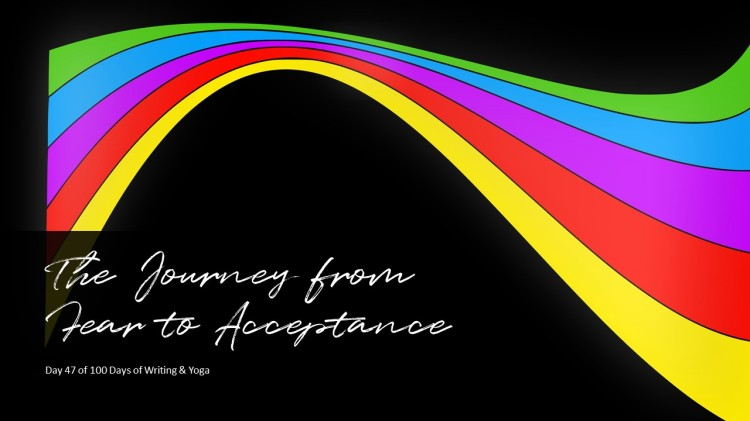 The Journey from Fear to Acceptance