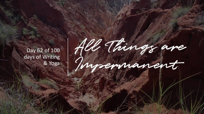 All Things are impermanent day 62