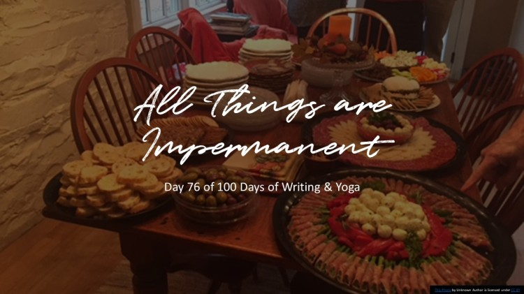 All Things are Impermanent Day 76